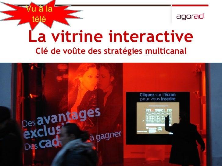La vitrine interactive Clé de voûte des stratégies multicanal Vu à la télé