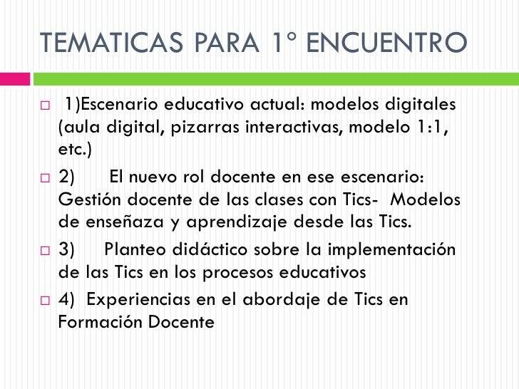 TEMATICAS PARA 1º ENCUENTRO    1)Escenario educativo actual: modelos digitales    (aula digital, pizarras interactivas, m...
