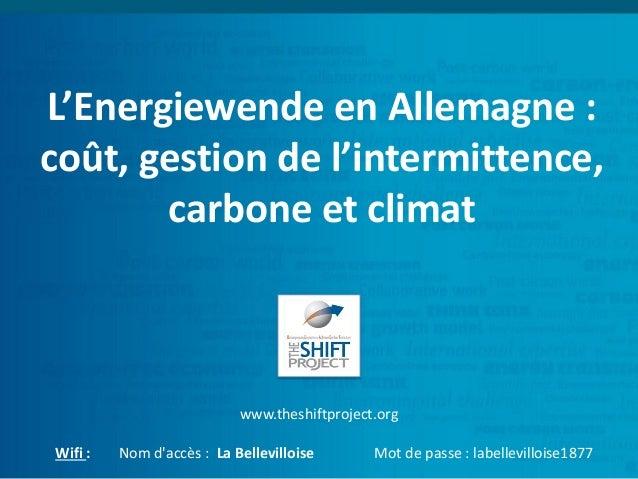 L'Energiewende en Allemagne : coût, gestion de l'intermittence, carbone et climat www.theshiftproject.org Wifi : Nom d'acc...