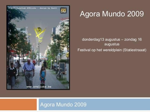Agora Mundo 2009              donderdag13 augustus – zondag 16                         augustus            Festival op het...