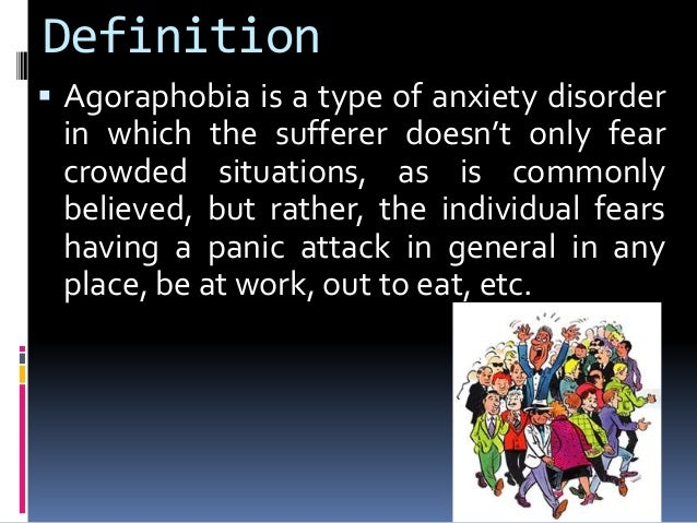 a history of agoraphobia a fear of crowded places Morbid fear of open spaces, crowded public places (markets, malls, crowds) or leaving home agoraphobia differs from phobic states which are more limited and are evoked by a specific palette of situations.