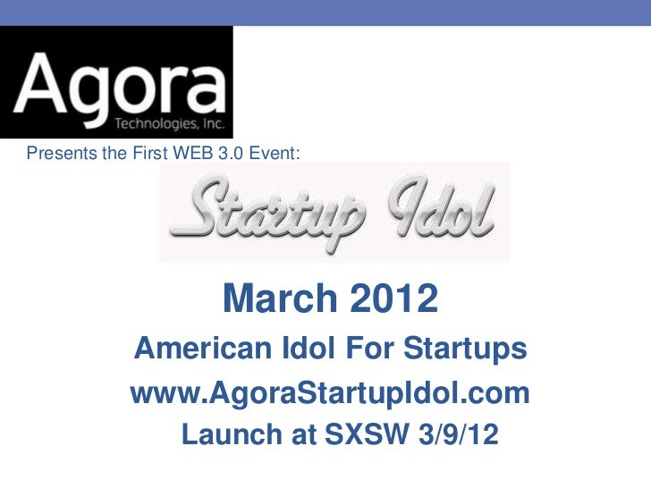 Presents the First WEB 3.0 Event:                       March 2012            American Idol For Startups            www.Ag...