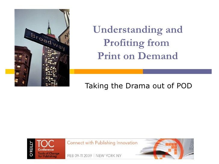 Understanding and Profiting from  Print on Demand Taking the Drama out of POD