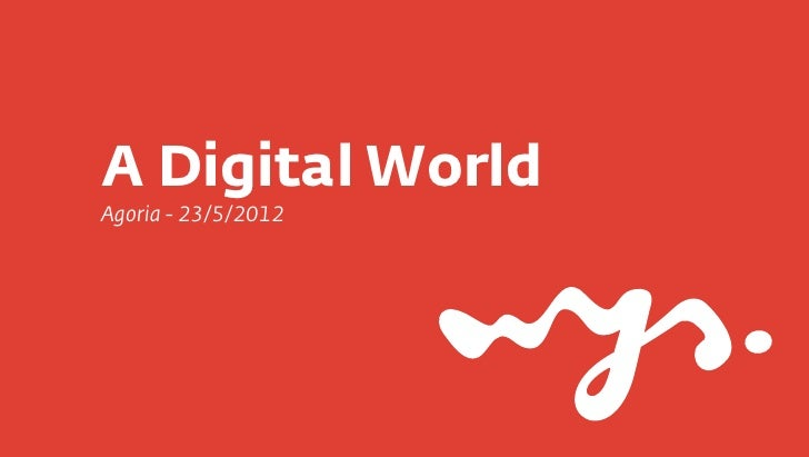 A Digital WorldAgoria - 23/5/2012