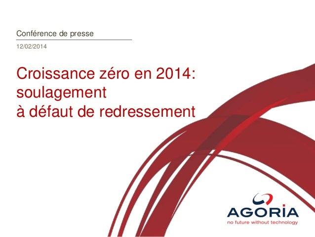 Conférence de presse 12/02/2014  Croissance zéro en 2014: soulagement à défaut de redressement