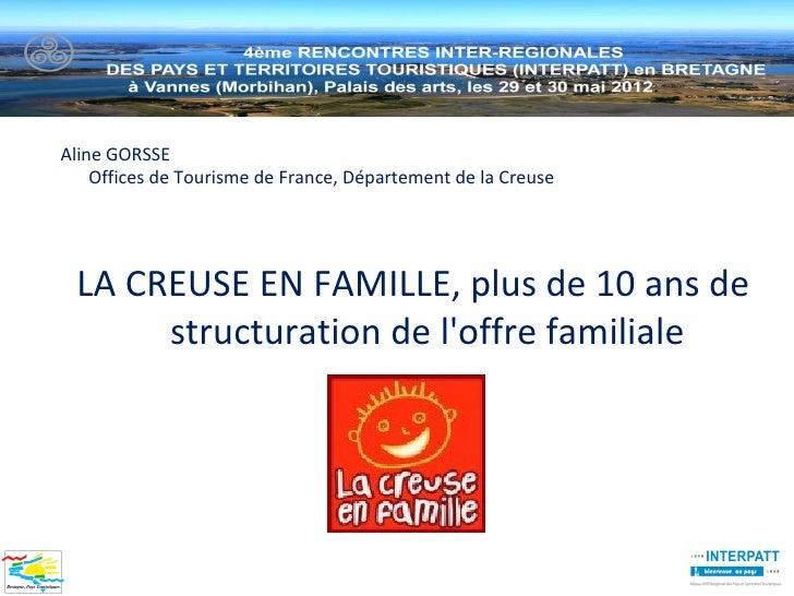 Aline GORSSE    Offices de Tourisme de France, Département de la Creuse LA CREUSE EN FAMILLE, plus de 10 ans de      struc...