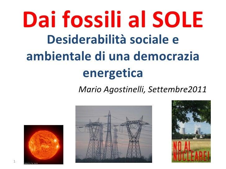 Dai fossili al SOLE Desiderabilità sociale e ambientale di una democrazia energetica Mario Agostinelli, Settembre2011