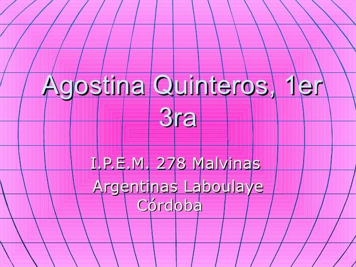 Agostina Quinteros, 1er          3ra    I.P.E.M. 278 Malvinas    Argentinas Laboulaye          Córdoba