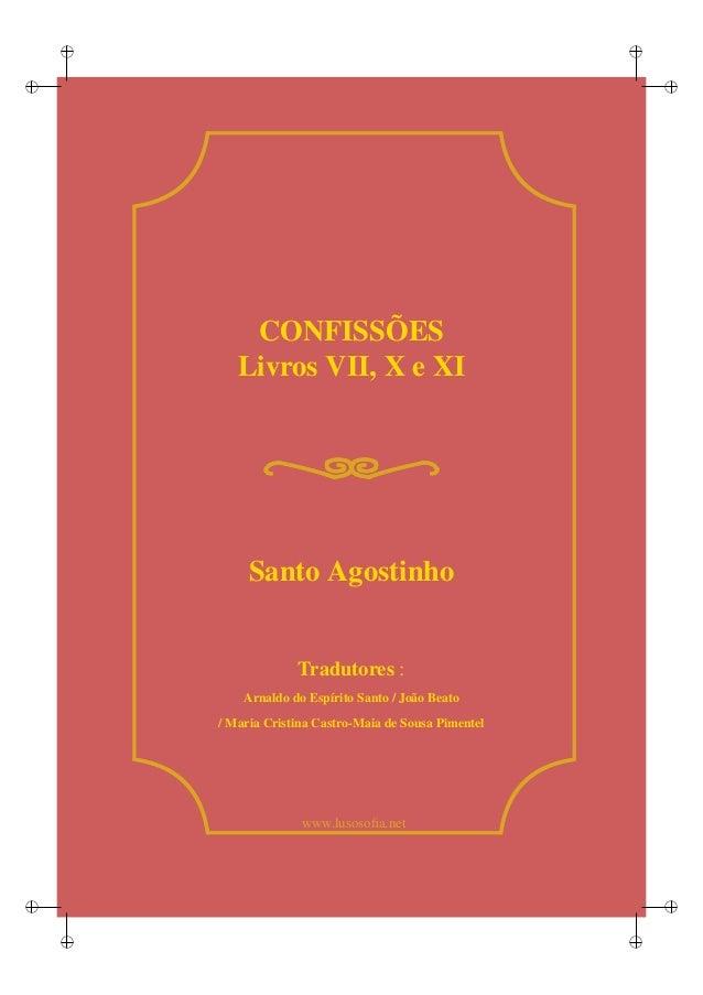 i i i i i i i i www.lusosofia.net CONFISSÕES Livros VII, X e XI Santo Agostinho Tradutores : Arnaldo do Espírito Santo / Jo...