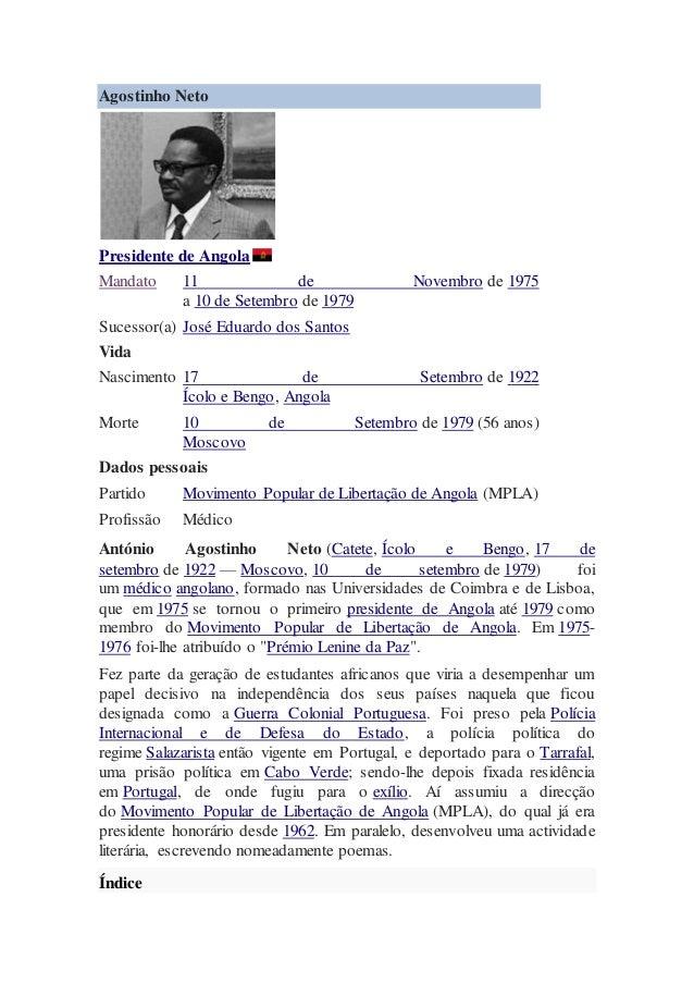 Agostinho Neto  Presidente de Angola  Mandato 11 de Novembro de 1975  a 10 de Setembro de 1979  Sucessor(a) José Eduardo d...