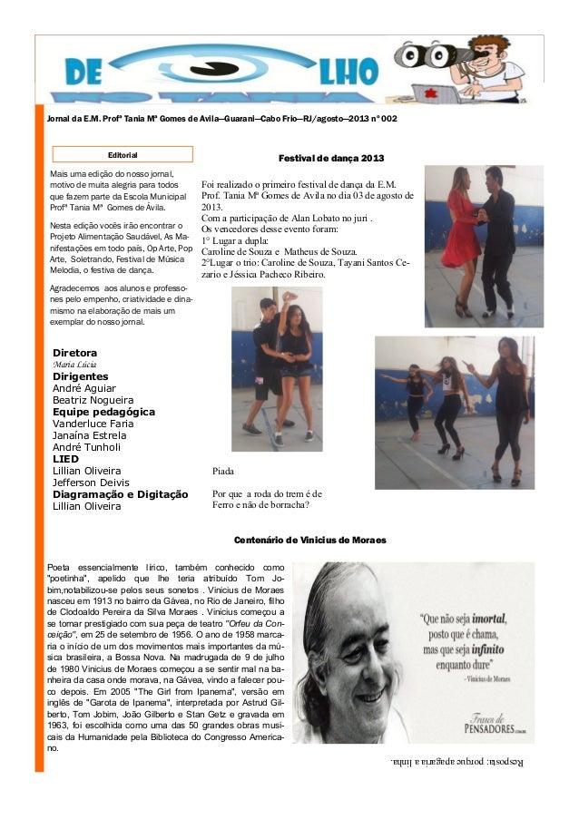 Mais uma edição do nosso jornal, motivo de muita alegria para todos que fazem parte da Escola Municipal Profª Tania Mª Gom...