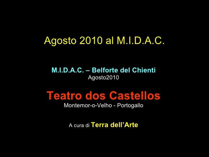 Agosto 2010 al M.I.D.A.C. M.I.D.A.C. – Belforte del Chienti Agosto2010 Teatro dos Castellos Montemor-o-Velho - Portogallo ...