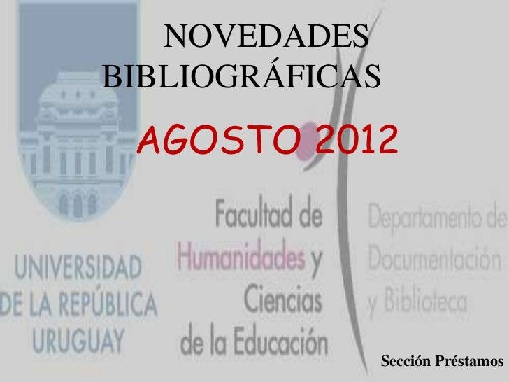 NOVEDADESBIBLIOGRÁFICAS AGOSTO 2012             Sección Préstamos