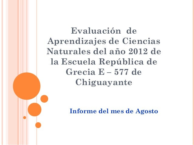 Evaluación deAprendizajes de CienciasNaturales del año 2012 de la Escuela República de     Grecia E – 577 de       Chiguay...