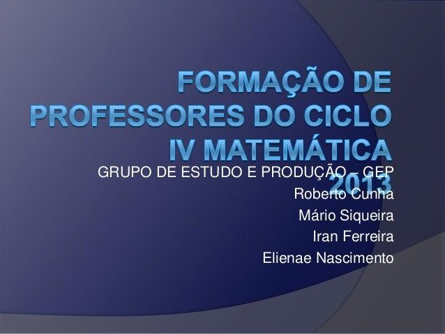 GRUPO DE ESTUDO E PRODUÇÃO – GEP Roberto Cunha Mário Siqueira Iran Ferreira Elienae Nascimento