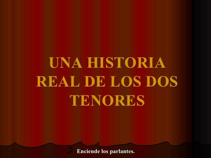 UNA HISTORIA REAL DE LOS DOS TENORES ♫   Enciende los parlantes.