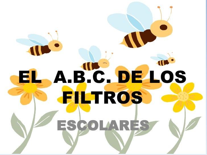 EL  A.B.C. DE LOS FILTROS <br />ESCOLARES<br />