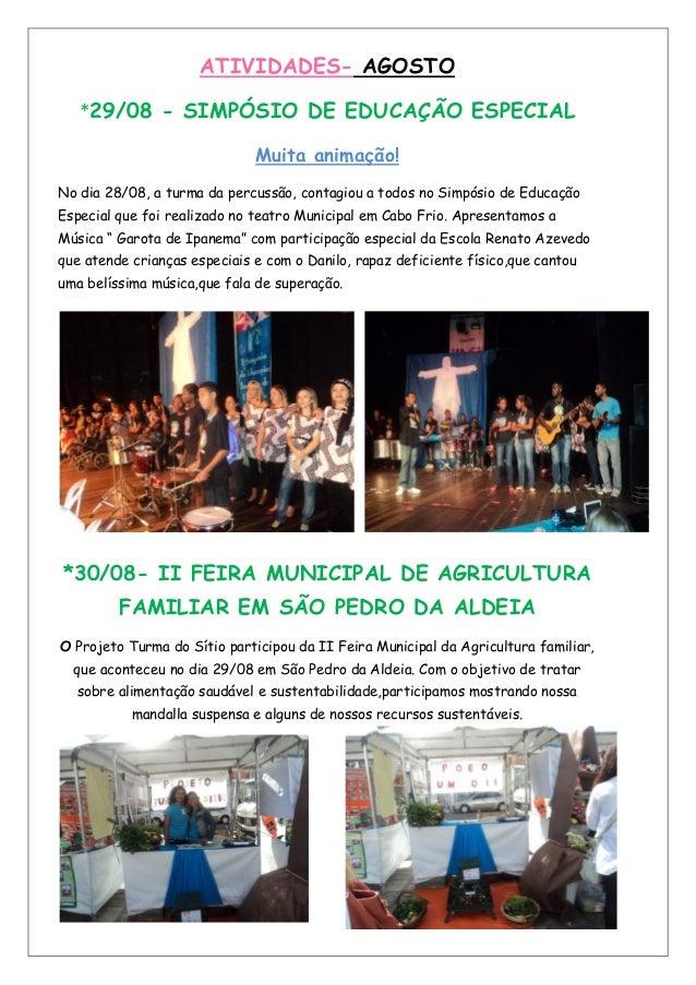 ATIVIDADES- AGOSTO *29/08 - SIMPÓSIO DE EDUCAÇÃO ESPECIAL Muita animação! No dia 28/08, a turma da percussão, contagiou a ...