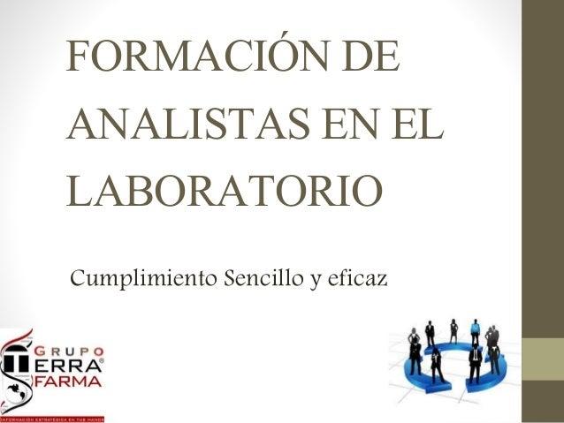 FORMACIÓN DE ANALISTAS EN EL LABORATORIO Cumplimiento Sencillo y eficaz