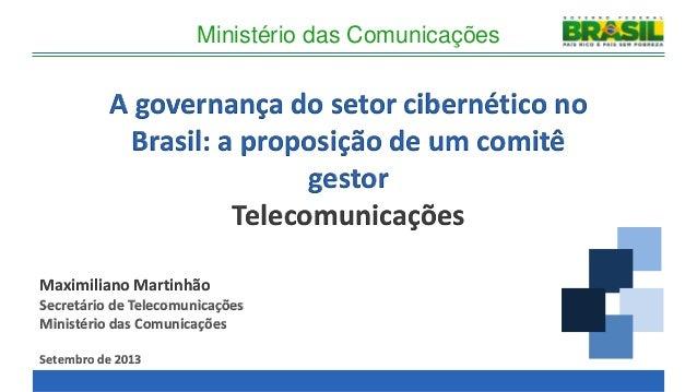 A governança do setor cibernético no Brasil: a proposição de um comitê gestor Telecomunicações Ministério das Comunicações...