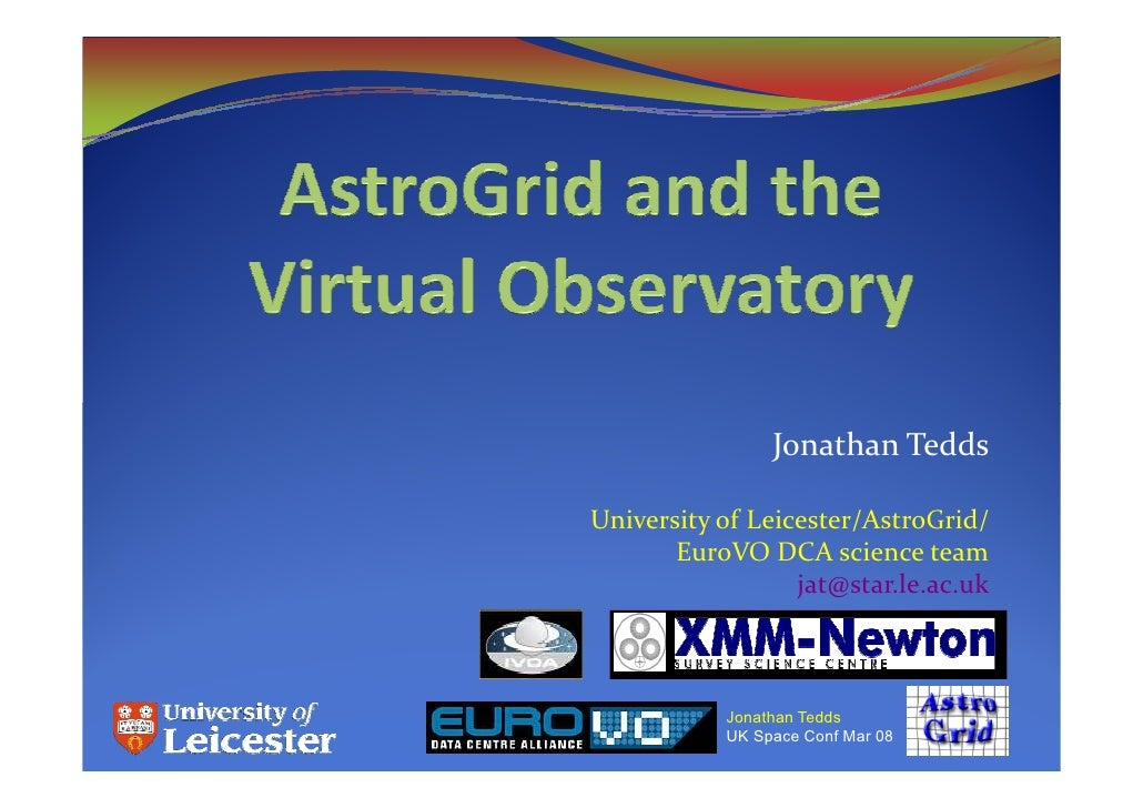 Jonathan Tedds  University of Leicester/AstroGrid/        EuroVO DCA science team                   jat@star.le.ac.uk     ...