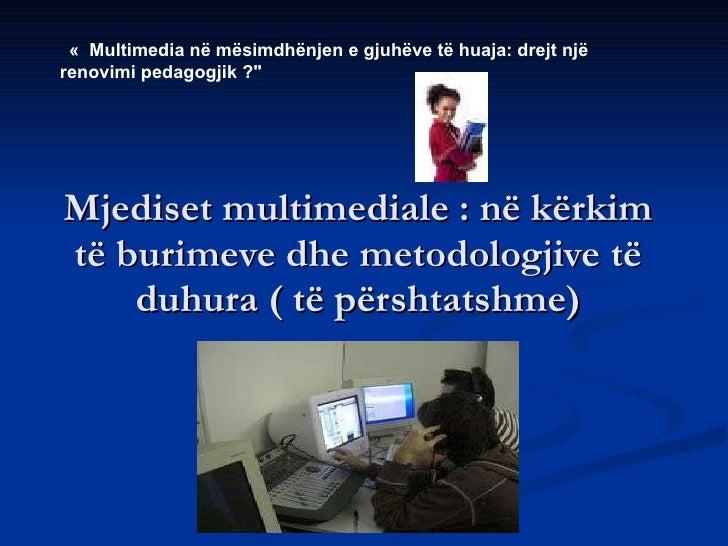 Mjediset multimediale: n ë kërkim të burimeve dhe metodologjive të duhura ( të përshtatshme) « Multimedia n ë mësimdhënj...