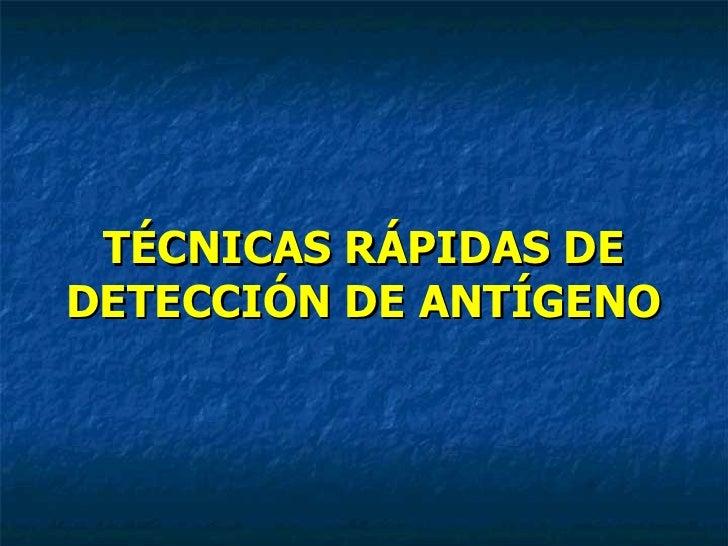 TÉCNICAS RÁPIDAS DE DETECCIÓN DE ANTÍGENO