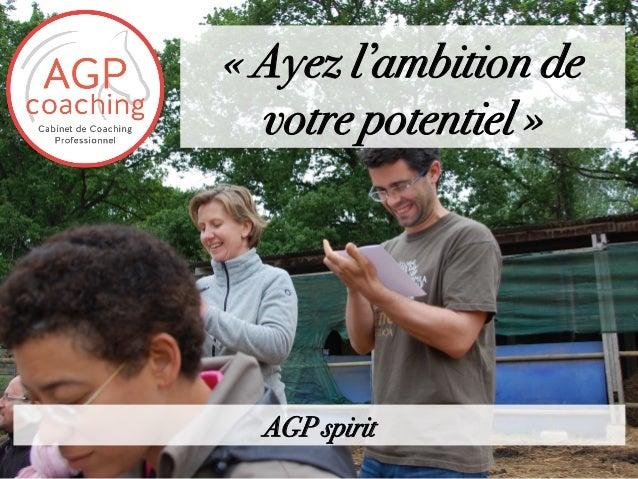 «Ayez l'ambition de votre potentiel» AGP spirit