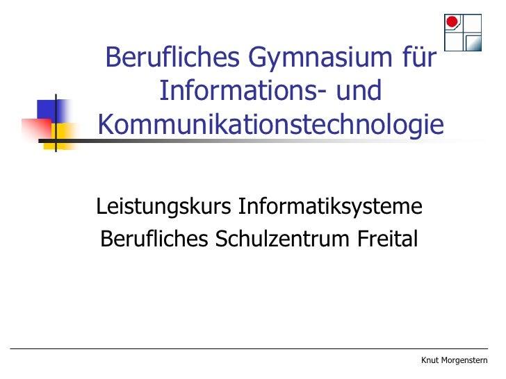 Berufliches Gymnasium für     Informations- und Kommunikationstechnologie  Leistungskurs Informatiksysteme Berufliches Sch...