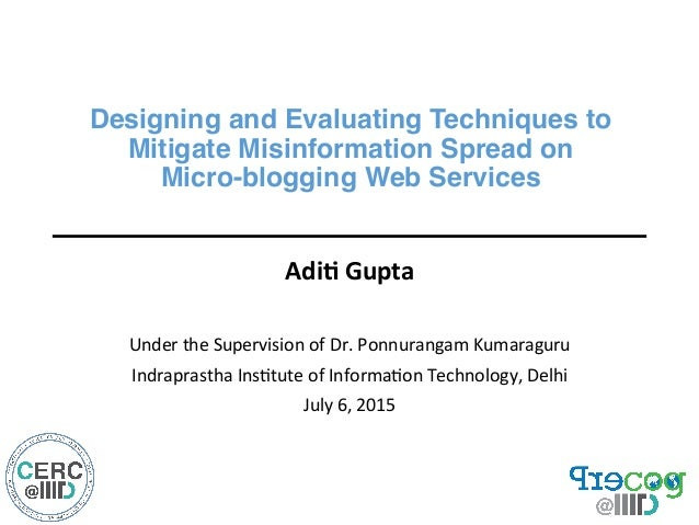 "Designing and Evaluating Techniques to  Mitigate Misinformation Spread on  Micro-blogging Web Services"" Adi$  Gupta  ..."