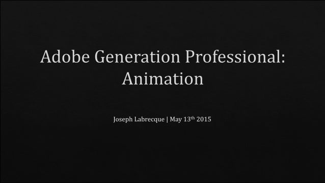 "Adobe Generation Professional:  Animation  ]oseph Labrecque |  May 13""' 2014"