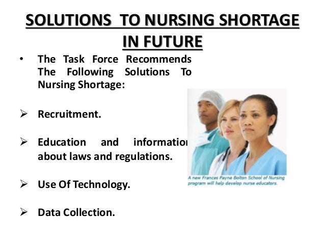 nursing shortage and nursing turnover Nursing shortage and nursing turnover nursing shortage is a phenomenon that is affecting nurses and the provision of adequate patient care in todays health.