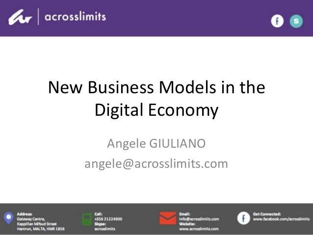 New Business Models in the Digital Economy Angele GIULIANO angele@acrosslimits.com