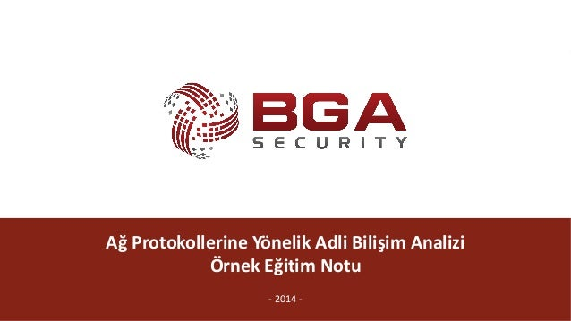 @BGASecurity AğProtokollerineYönelikAdliBilişimAnalizi ÖrnekEğitimNotu - 2014-