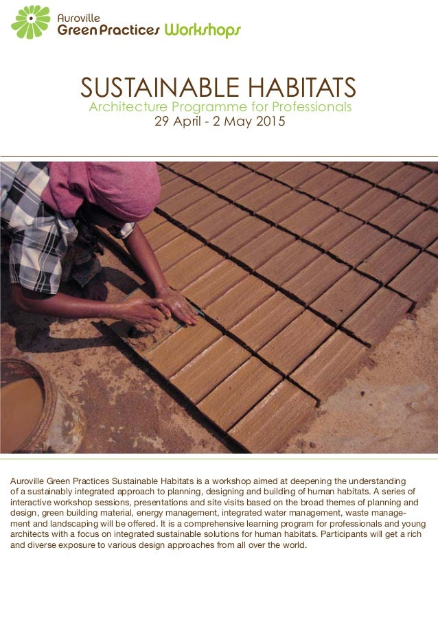 SUSTAINABLE HABITATS  Architecture Programme for Professionals  29 April - 2 May 2015  Auroville Green Practices Sustainab...