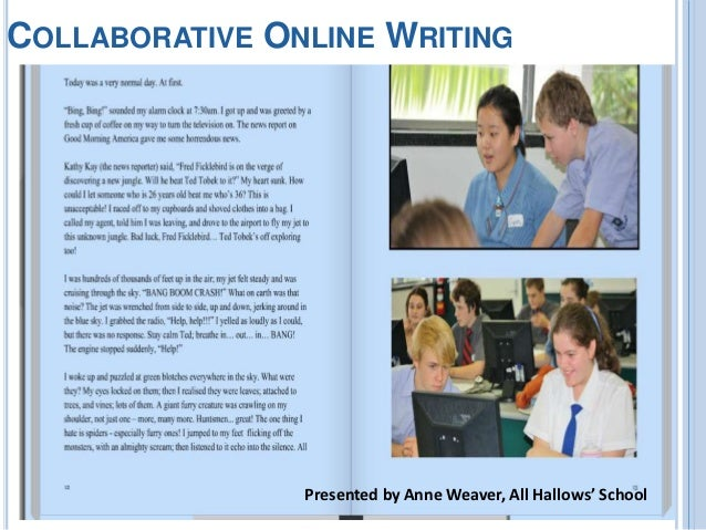 COLLABORATIVE ONLINE WRITING                Presented by Anne Weaver, All Hallows' School