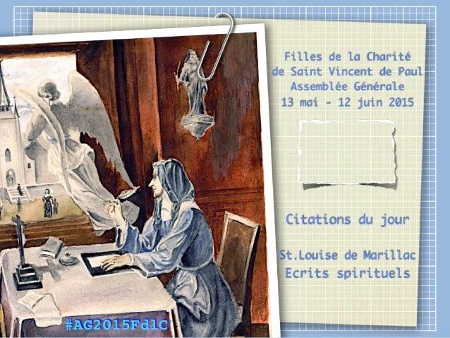 Filles de la Charité de Saint Vincent de Paul Assemblée Générale 13 mai - 12 juin 2015 Citations du jour St.Louise de Mari...