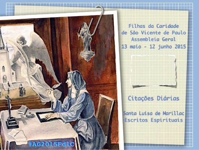 Filhas da Caridade de São Vicente de Paulo Assembleia Geral 13 maio - 12 junho 2015 Citações Diárias Santa Luísa de Marill...