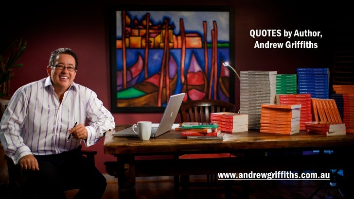 QUOTES by Author,         Andrew Griffiths     www.andrewgriffiths.com.au