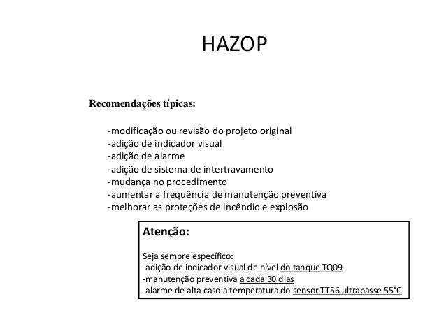 Decidindo o posicionamento dos nós: HAZOP Os nós em tubulações muitas vezes vão demandando esforço excessivo e retornam po...