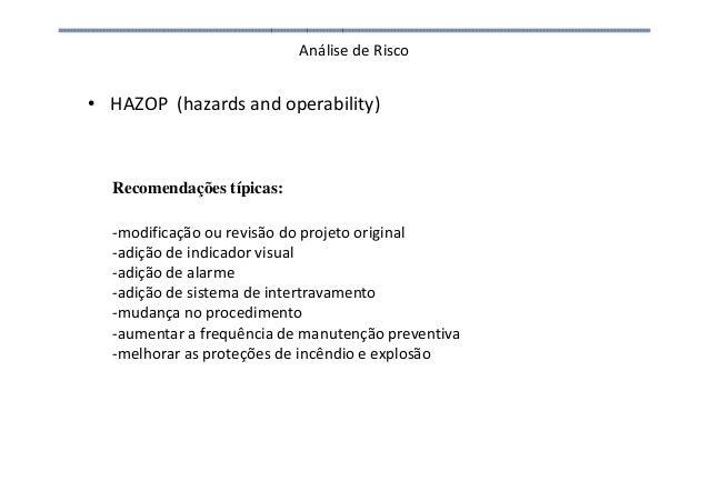 Análise de Risco • HAZOP (hazards and operability) Recomendações típicas: -modificação ou revisão do projeto original -adi...