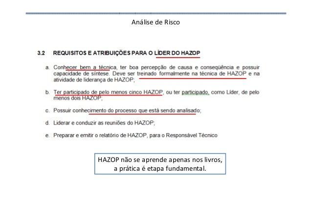Análise de Risco • HAZOP (hazards and operability) HAZOP não se aprende apenas nos livros, a prática é etapa fundamental.