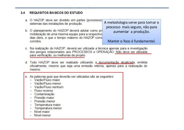 Análise de Risco • HAZOP (hazards and operability) A metodologia serve para tornar o processo mais seguro, não para aument...