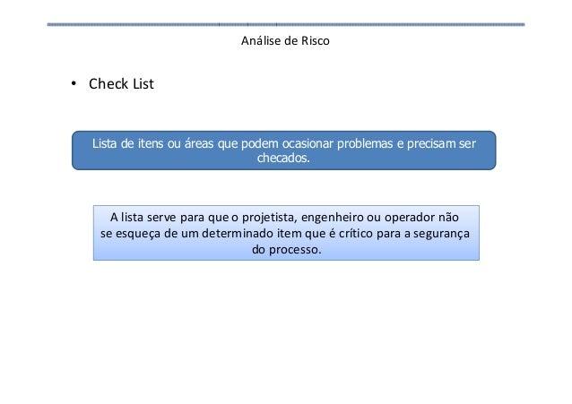 Análise de Risco • Check List Lista de itens ou áreas que podem ocasionar problemas e precisam ser checados. A lista serve...