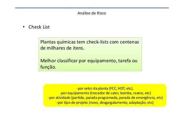 Análise de Risco • Check List Plantas químicas tem check-lists com centenas de milhares de itens. Melhor classificar por e...