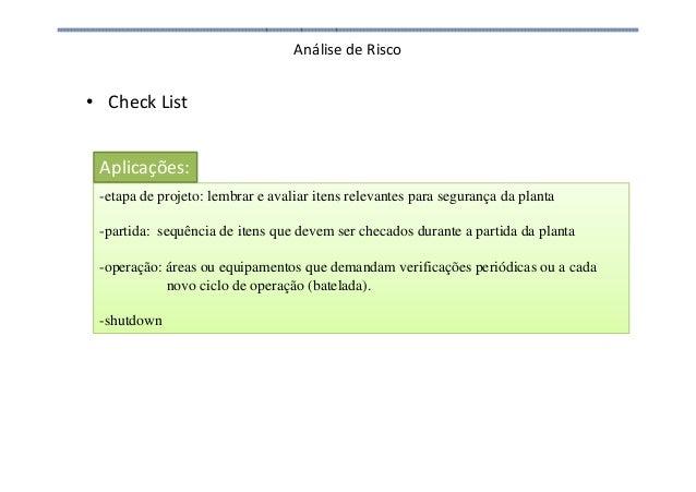 Análise de Risco • Check List -etapa de projeto: lembrar e avaliar itens relevantes para segurança da planta -partida: seq...