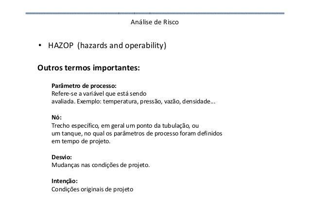 Análise de Risco • HAZOP (hazards and operability) Outros termos importantes: Parâmetro de processo: Refere-se a variável ...