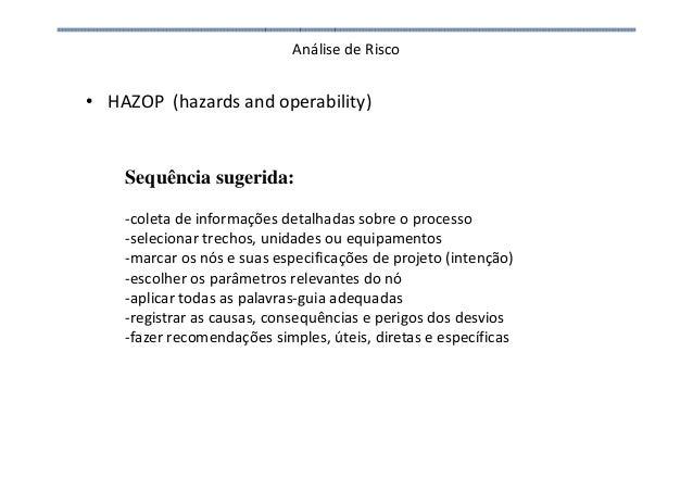 Análise de Risco • HAZOP (hazards and operability) Sequência sugerida: -coleta de informações detalhadas sobre o processo ...
