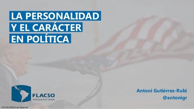 LA PERSONALIDAD Y EL CARÁCTER EN POLÍTICA Antoni Gutiérrez-Rubí @antonigr PH: REUTERS/Tom Brenner