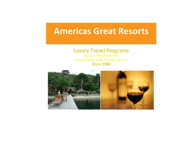 Americas	   Great	   Resorts	   	    Luxury	   Travel	   Programs	   	    Custom	   eMail	   Marke:ng	   	    	   Annua...